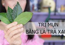cách trị mụn tại nhà bằng lá trà xanh